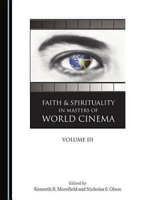 Faith and Spirituality in Masters of World Cinema  Volume III PDF