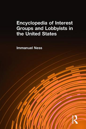 Encyclopedia of Interest Groups and Lobbyists in the United States PDF