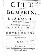 Citt and Bumpkin. In a dialogue over a pot of ale, concerning matters of religion and government. The third edition. By R. L. [i.e. Sir Roger L'Estrange.]