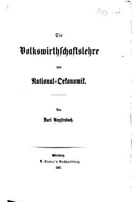Die volkswirthschaftslehre oder national oekonomik PDF