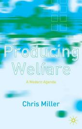 Producing Welfare: A Modern Agenda