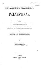 Bibliographia Geographica Palaestinae. Zunächst kritische Uebersicht gedruckter und ungedruckter Beschreibungen der Reisen ins heilige Land