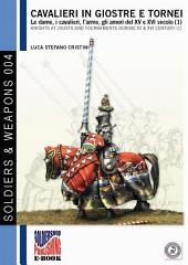 Cavalieri in giostre e tornei vol. 1: Le dame, i cavalieri, l'arme, gli amori del XV e XVI secolo (1)
