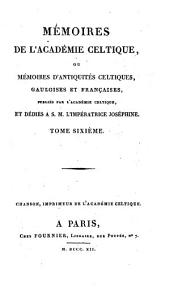 Mémoires de l'Académie Celtique, ou mémoires d'antiquités celtiques, gauloises et françaises: Volume6