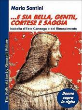 ...E Sia Bella, Gentil, Cortese E Saggia... - Isabella D'Este Gonzaga O del Rinascimento