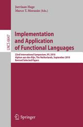 Implementation and Application of Functional Languages: 22nd International Symposium, IFL 2010, Alphen aan den Rijn, The Netherlands, September 1-3, 2010, Revised Selected Papers