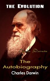 The Autobiography of Charles Darwin: the Evolution