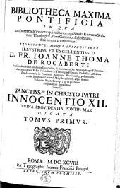 Bibliotheca maxima pontificia in qua authores melioris notae qui hactenus pro Sancta Romana Sede, tum Theologice, tum Tanonice scripserunt, fere omnes continentur: Volume 1