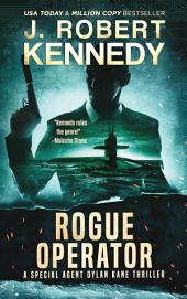 Rogue Operator: A Special Agent Dylan Kane Thriller, Book #1