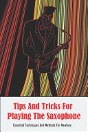 Tips And Tricks For Playing The Saxophone