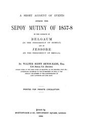 A Short Account of Events During the Sepoy Mutiny of 1857-8 in the Districts of Belgaum, in the Presidency of Bombay, and of Jessore, in the Presidency of Bengal