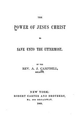 The Power of Jesus Christ to Save Unto the Uttermost PDF