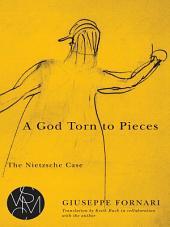 A God Torn to Pieces: The Nietzsche Case