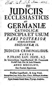 De Iudiciis Ecclesiasticis Ad Germaniae Catholicae Principia Et Usum: Complectens Sectionem II. De Judiciis Criminalibus, Volume 2