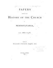 Papers Relating to the History of the Church in Pennsylvania: A.D. 1680-1778, Parts 1680-1778