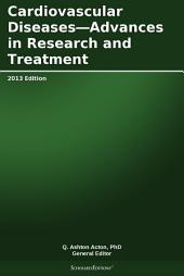 Cardiovascular Diseases—Advances in Research and Treatment: 2013 Edition