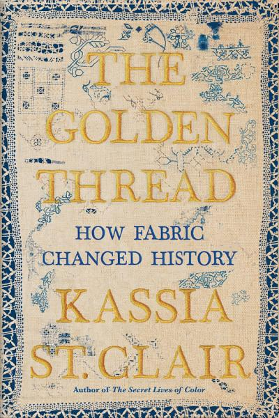 Download The Golden Thread  How Fabric Changed History Book