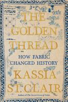 The Golden Thread  How Fabric Changed History PDF
