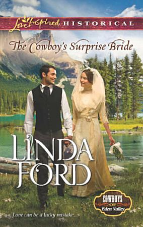 The Cowboy s Surprise Bride  Mills   Boon Love Inspired Historical   Cowboys of Eden Valley  Book 1  PDF