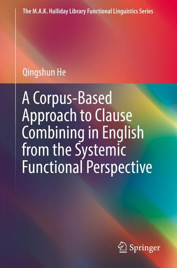 A Corpus Based Approach to Clause Combining in English from the Systemic Functional Perspective PDF