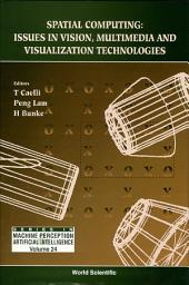 Spatial Computing: Issues in Vision, Multimedia and Visualization Technologies