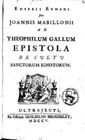 Eusebii Romanus ad Theophilum Gallum epistola de cultu sanctorum ignotorum