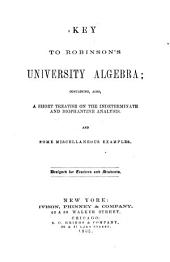 Key to Robinson's University Algebra: Containing, Also, a Short Treatise on the Indeterminate and Diophantine Analysis. And Some Miscellaneous Examples