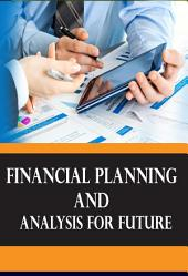 Financial Planning And Analysis For Future: Financial Planning For Retirement, Education,Life N Health