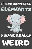 If You Don't Like Elephants You're Really Weird