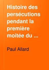 Histoire des persécutions pendant la première moitée du troisième siècle: (Septime Sevère, Maximin, Dèce)