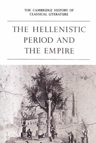 The Cambridge History of Classical Literature  Volume 1  Greek Literature  Part 4  The Hellenistic Period and the Empire PDF