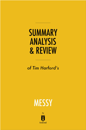 Summary  Analysis   Review of Tim Harford   s Messy by Instaread