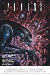 Aliens: Border Lines/45 Sec/Elder Gods/Once in a lifetime