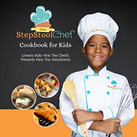 The Step Stool Chef   Cookbook For Kids
