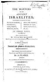 The manners of the ancient Israelites: containing an account of their peculiar customs, ceremonies, laws, polity, religion, sects, arts and trades, division of time, wars, captivities, &c. &c. in three parts. With a short account of the ancient and modern Samaritans. The whole much enlarged from the principal writers on Jewish antiquities