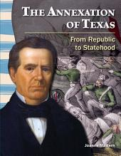 The Annexation of Texas: From Republic to Statehood: From Republic to Statehood