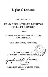 A place of repentance; or, An account of the London colonial training institution and ragged dormitory