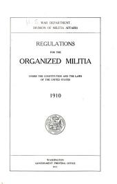 Regulations for the Organized Militia: Under the Constitution and the Laws of the United States, 1910