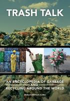 Trash Talk  An Encyclopedia of Garbage and Recycling around the World PDF