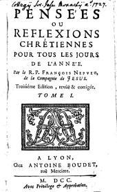 Pensées, Ou Réflexions Chrétiennes Pour Tous Les Jours De l'Année: Volume1