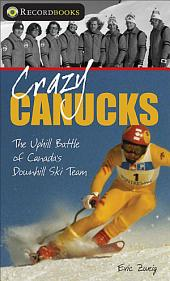 Crazy Canucks: The Uphill Battle of Canada's Downhill Ski Team