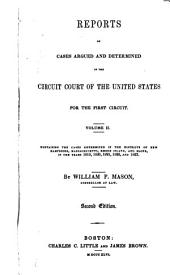Reports of Cases Argued and Determined in the Circuit Court of the United States for the First Circuit: Volume 2