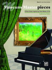 Museum Masterpieces, Book 4: 8 Late Intermediate Piano Solos Inspired by Great Works of Art