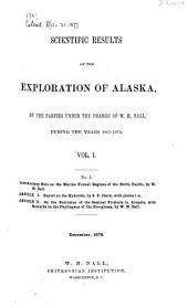 Scientific Results of the Exploration of Alaska ... 1865-1874: Volume 1