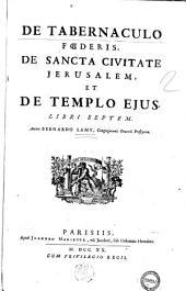 De tabernaculo foederis, de sancta ciuitate Jerusalem, et de templo eius. Libri septem. Autore Bernardo Lamy ..