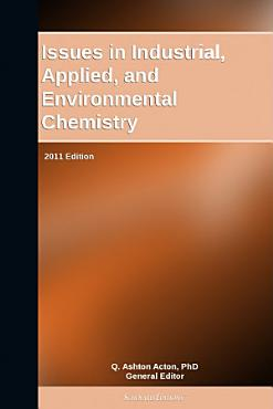 Issues in Industrial  Applied  and Environmental Chemistry  2011 Edition PDF