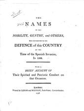 The Names of the Nobility, Gentry, and Others who Contributed to the Defence of this Country at the Time of the Spanish Invasion, in 1588: With a Brief Account of Their Spirited and Patriotic Conduct on that Occasion