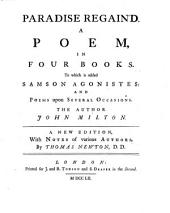 Paradise Regain'd: A Poem In Four Books. To Wich is Added Samson Agonistes: And Poems Upon Several Occasions