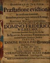 Dissertatio juridica de praestatione evictionis in cessione nominis, secundum principia juris [iuris] naturae et Romani