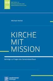 Kirche mit Mission: Beiträge zu Fragen des Gemeindeaufbaus